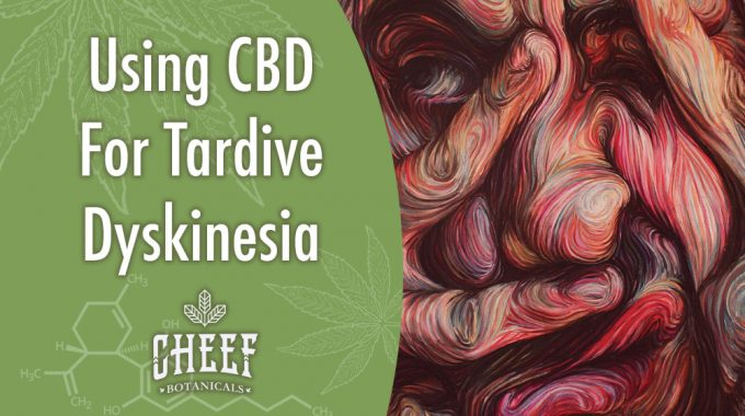 CBD For Tardive Dyskinesia – [How It Works]