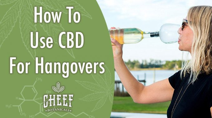 All About How To Use CBD For Hangovers [Highly Effective]
