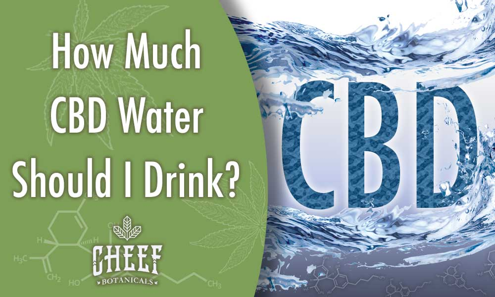 How much CBD water should I drink