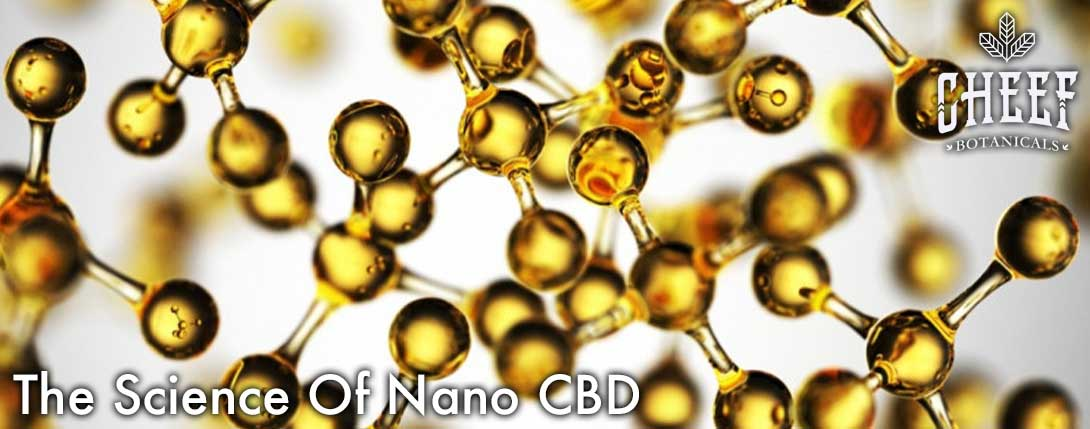 The Science of Nano CBD Cheef Botanicals